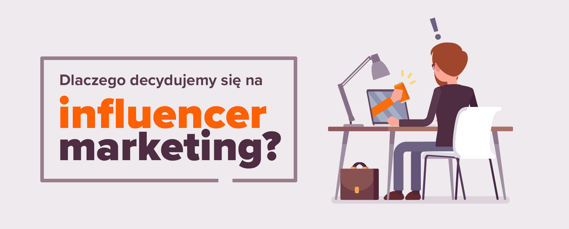 Dlaczego decydujemy się na influencer marketing?