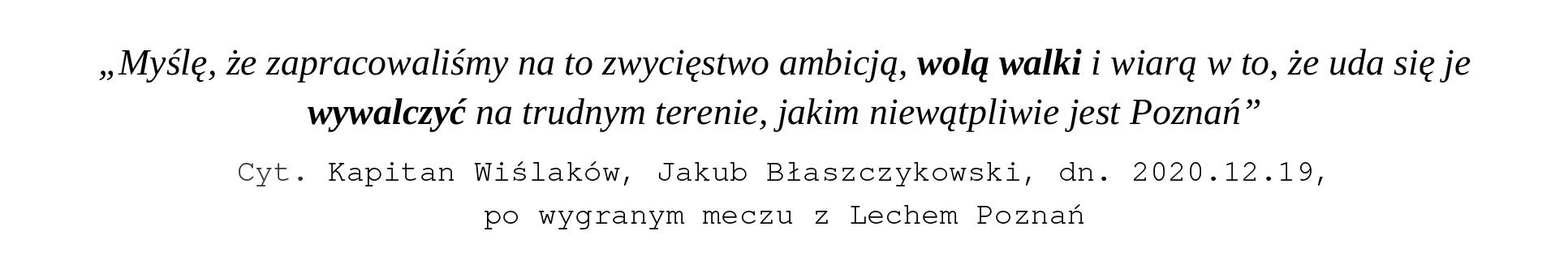 Cyt. Kapitan Wiślaków, Jakub Błaszczykowski, dn. 2020.12.19, po wygranym meczu z Lechem Poznań
