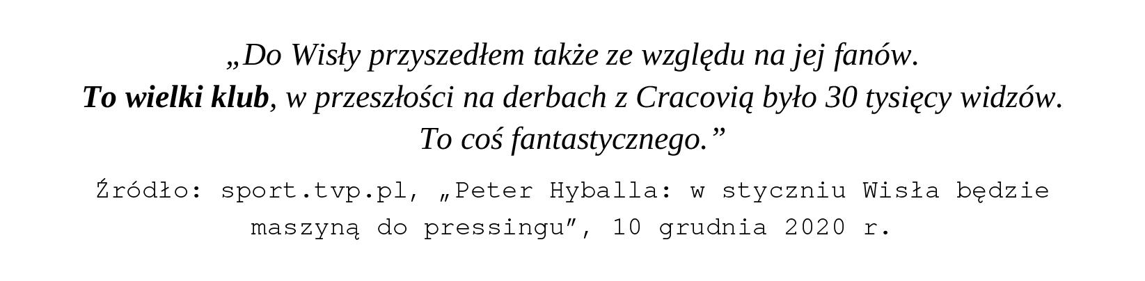 Cyt. Słowa Petera Hyballi, trenera Wisły Kraków